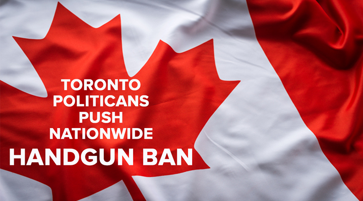 Canada: Toronto Politicians Push Nationwide Handgun Ban, Feds to Consider Proposal