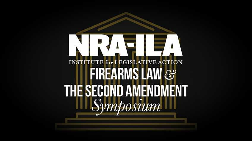 "Join NRA-ILA at the 2019 ""Firearms Law & The Second Amendment Symposium"""